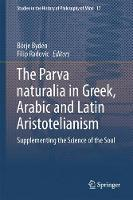 The Parva naturalia in Greek, Arabic and Latin Aristotelianism Supplementing the Science of the Soul by Borje Byden