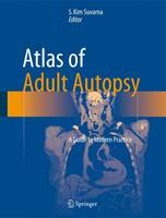 Atlas of Adult Autopsy A Guide to Modern Practice by S. Kim Suvarna