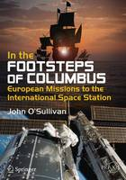 In the Footsteps of Columbus European Missions to the International Space Station by John O'Sullivan