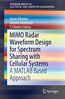 MIMO Radar Waveform Design for Spectrum Sharing with Cellular Systems A MATLAB Based Approach by Ahmed Abdelhadi, Awais Khawar, T. Charles Clancy