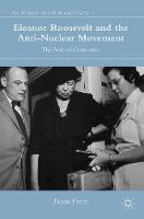 Eleanor Roosevelt and the Anti-Nuclear Movement The Voice of Conscience by Dario Fazzi