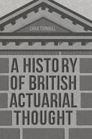 A History of British Actuarial Thought by Craig Turnbull