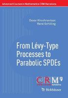 From Levy-Type Processes to Parabolic Spdes by Davar Khoshnevisan, Rene Schilling