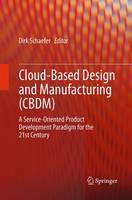 Cloud-Based Design and Manufacturing (CBDM) A Service-Oriented Product Development Paradigm for the 21st Century by Dirk Schaefer