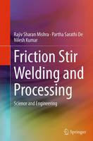 Friction Stir Welding and Processing Science and Engineering by Rajiv Sharan Mishra, Partha Sarathi De, Nilesh Kumar
