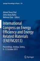 International Congress on Energy Efficiency and Energy Related Materials (ENEFM2013) Proceedings, Antalya, Turkey, 9-12 October 2013 by Zehra Banu Bahsi Oral