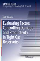 Evaluating Factors Controlling Damage and Productivity in Tight Gas Reservoirs by Nick Bahrami