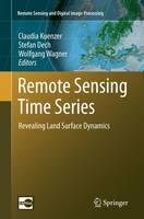 Remote Sensing Time Series Revealing Land Surface Dynamics by Stefan Dech