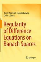 Regularity of Difference Equations on Banach Spaces by Ravi P. Agarwal, Claudio Cuevas, Carlos Lizama