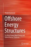Offshore Energy Structures For Wind Power, Wave Energy and Hybrid Marine Platforms by Madjid Karimirad