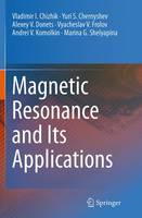 Magnetic Resonance and its Applications by Vladimir I. Chizhik, Yuri S. Chernyshev, Alexey V. Donets, Marina G. Shelyapina