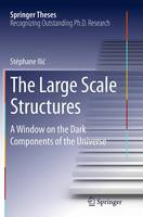 The Large Scale Structures A Window on the Dark Components of the Universe by Stephane Ilic