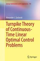 Turnpike Theory of Continuous-Time Linear Optimal Control Problems by Alexander J. Zaslavski