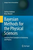 Bayesian Methods for the Physical Sciences Learning from Examples in Astronomy and Physics by Stefano Andreon, Brian Weaver