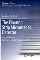The Floating Strip Micromegas Detector Versatile Particle Detectors for High-Rate Applications by Jonathan Bortfeldt