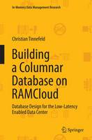 Building a Columnar Database on Ramcloud Database Design for the Low-Latency Enabled Data Center by Christian Tinnefeld