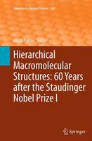 Hierarchical Macromolecular Structures: 60 Years After the Staudinger Nobel Prize I by Virgil Percec