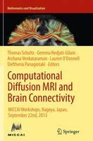 Computational Diffusion MRI and Brain Connectivity MICCAI Workshops, Nagoya, Japan, September 22nd, 2013 by Gemma Nedjati-Gilani