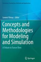 Concepts and Methodologies for Modeling and Simulation A Tribute to Tuncer Oren by Levent Yilmaz