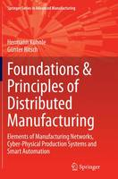 Foundations & Principles of Distributed Manufacturing Elements of Manufacturing Networks, Cyber-Physical Production Systems and Smart Automation by Hermann Kuhnle, Gunter Bitsch