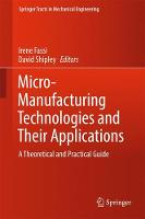 Micro-Manufacturing Technologies and Their Applications A Theoretical and Practical Guide by Irene Fassi