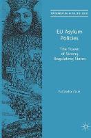 EU Asylum Policies The Power of Strong Regulating States by Natascha Zaun