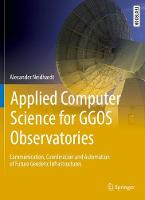 Applied Computer Science for GGOS Observatories Communication, Coordination and Automation of Future Geodetic Infrastructures by Alexander Neidhardt