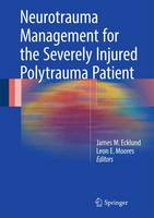 Neurotrauma Management for the Severely Injured Polytrauma Patient by James M. Ecklund
