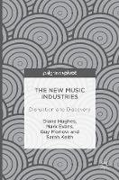 The New Music Industries Disruption and Discovery by Diane Hughes, Sarah Keith, Mark Evans, Guy Morrow