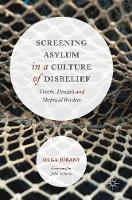 Screening Asylum in a Culture of Disbelief Truths, Denials and Skeptical Borders by Olga Jubany
