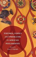 Themes, Issues and Problems in African Philosophy by Isaac E Ukpokolo