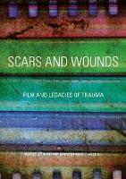 Scars and Wounds Film and Legacies of Trauma by Nick Hodgin