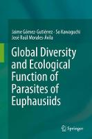 Global Diversity and Ecological Function of Parasites of Euphausiids by Jaime Gomez-Gutierrez, So Kawaguchi, Raul Morales-Avila