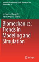 Biomechanics: Trends in Modeling and Simulation by Gerhard A. Holzapfel