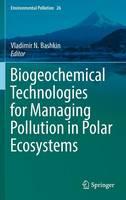 Biogeochemical Technologies for Managing Pollution in Polar Ecosystems by Vladimir N. Bashkin