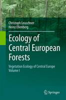 Ecology of Central European Forests Vegetation Ecology of Central Europe, Volume I by Christoph Leuschner