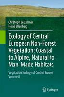 Ecology of Central European Non-Forest Vegetation: Coastal to Alpine, Natural to Man-Made Habitats Vegetation Ecology of Central Europe, Volume II by Christoph Leuschner, Heinz H. Ellenberg