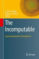The Incomputable Journeys Beyond the Turing Barrier by S. Barry Cooper