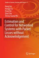 Estimation and Control for Networked Systems with Packet Losses without Acknowledgement by Hong Lin, Hongye Su, Peng Shi, Zheng-Guang Wu