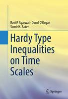Hardy Type Inequalities on Time Scales Ravi P. Agarwal, Donal O'Regan and Samir H. Saker by Ravi P. Agarwal, Donal O'Regan, Samir H. Saker