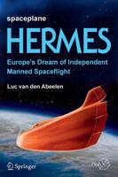 Spaceplane HERMES Europe's Dream of Independent Manned Spaceflight by Luc van den Abeelen