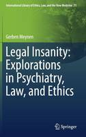 Legal Insanity: Explorations in Psychiatry, Law, and Ethics by Gerben Meynen
