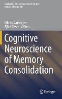 Cognitive Neuroscience of Memory Consolidation by Nikolai Axmacher