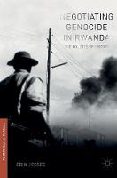 Negotiating Genocide in Rwanda The Politics of History by Erin Jessee
