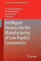 Intelligent Fixtures for the Manufacturing of Low Rigidity Components by H.-Christian Moehring, Petra Wiederkehr, Oscar Gonzalo, Petr Kolar