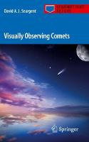 Visually Observing Comets by David A. J. Seargent