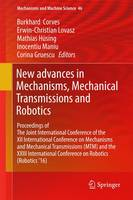 New Advances in Mechanisms, Mechanical Transmissions and Robotics Proceedings of the the Joint International Conference of the XII International Conference on Mechanisms and Mechanical Transmissions ( by Burkhard Corves