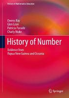 History of Number Evidence from Papua New Guinea and Oceania by Kay Owens, Patricia Paraide, Charly Muke, Glen Lean