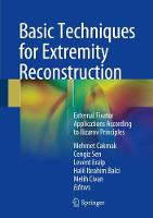 Basic Techniques for Extremity Reconstruction External Fixator Applications According to Ilizarov Principles by Mehmet Cakmak