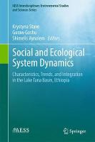 Social and Ecological System Dynamics Characteristics, Trends, and Integration in the Lake Tana Basin, Ethiopia by Krystyna Stave